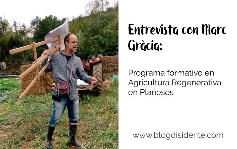 Entrevista con Marc Gràcia: Programa formativo en Agricultura Regenerativa enPlaneses
